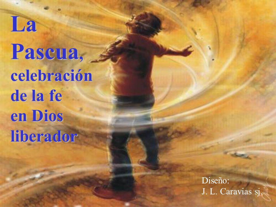 La Pascua, celebración de la fe en Dios liberador Diseño: J. L. Caravias sj.