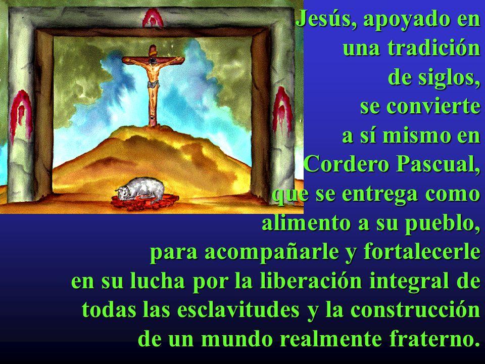 Jesús, apoyado en una tradición de siglos, se convierte a sí mismo en Cordero Pascual, que se entrega como alimento a su pueblo, para acompañarle y fo