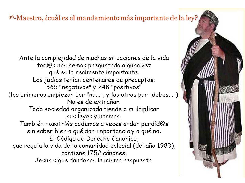 36 -Maestro, ¿cuál es el mandamiento más importante de la ley.