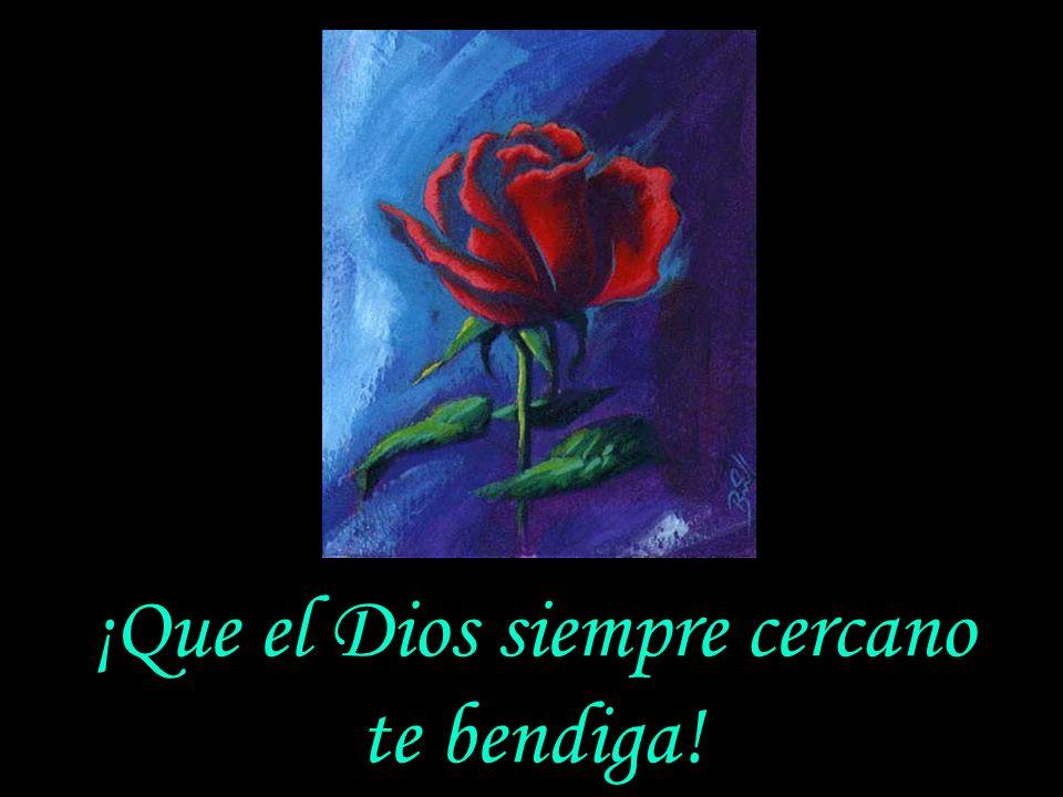 ¡Que el Dios siempre cercano te bendiga!