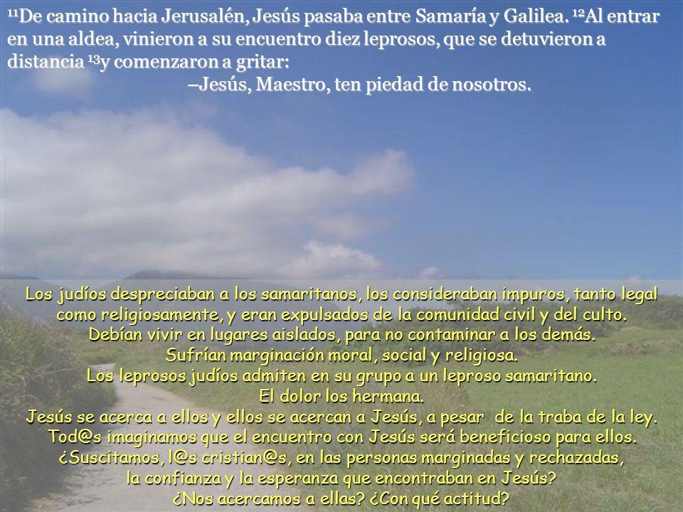 11 De camino hacia Jerusalén, Jesús pasaba entre Samaría y Galilea.