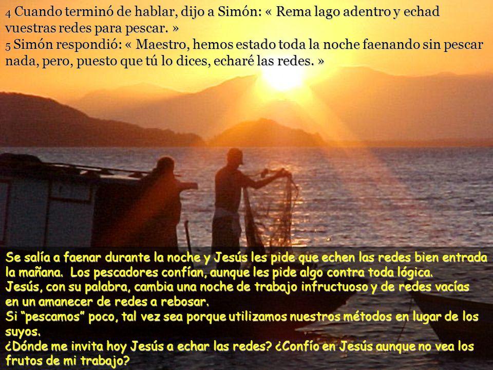 4 Cuando terminó de hablar, dijo a Simón: « Rema lago adentro y echad vuestras redes para pescar.