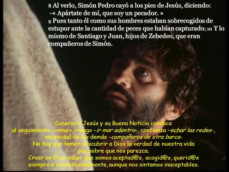 8 Al verlo, Simón Pedro cayó a los pies de Jesús, diciendo: -« Apártate de mí, que soy un pecador.