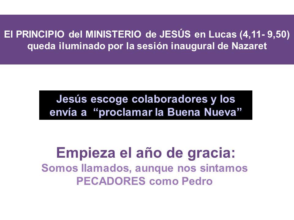 El PRINCIPIO del MINISTERIO de JESÚS en Lucas (4,11- 9,50) queda iluminado por la sesión inaugural de Nazaret MAR MEDITERRANI Jesús escoge colaboradores y los envía a proclamar la Buena Nueva Empieza el año de gracia: Somos llamados, aunque nos sintamos PECADORES como Pedro