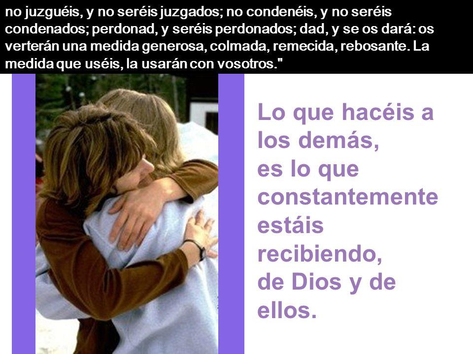 Sed compasivos como vuestro Padre es compasivo; Padre, que estás en los cielos, danos unos brazos COMPASIVOS como los tuyos... Que siempre perdonan, s