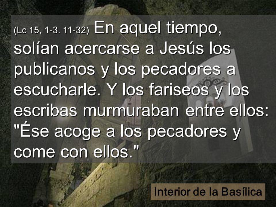 (Lc 15, 1-3. 11-32) En aquel tiempo, solían acercarse a Jesús los publicanos y los pecadores a escucharle. Y los fariseos y los escribas murmuraban en