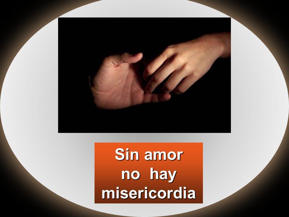 Sin amor no hay misericordia