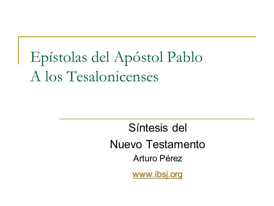 Epístolas del Apóstol Pablo A los Tesalonicenses Síntesis del Nuevo Testamento Arturo Pérez www.ibsj.org