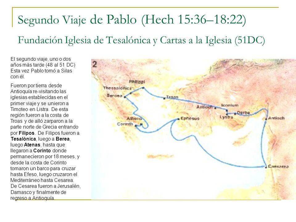 Segundo Viaje de Pablo (Hech 15:36–18:22) Fundación Iglesia de Tesalónica y Cartas a la Iglesia (51DC) El segundo viaje, uno o dos años más tarde (48 al 51 DC) Esta vez Pablo tomó a Silas con él.