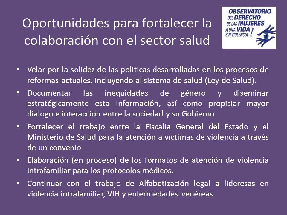 Oportunidades para fortalecer la colaboración con el sector salud Velar por la solidez de las políticas desarrolladas en los procesos de reformas actuales, incluyendo al sistema de salud (Ley de Salud).