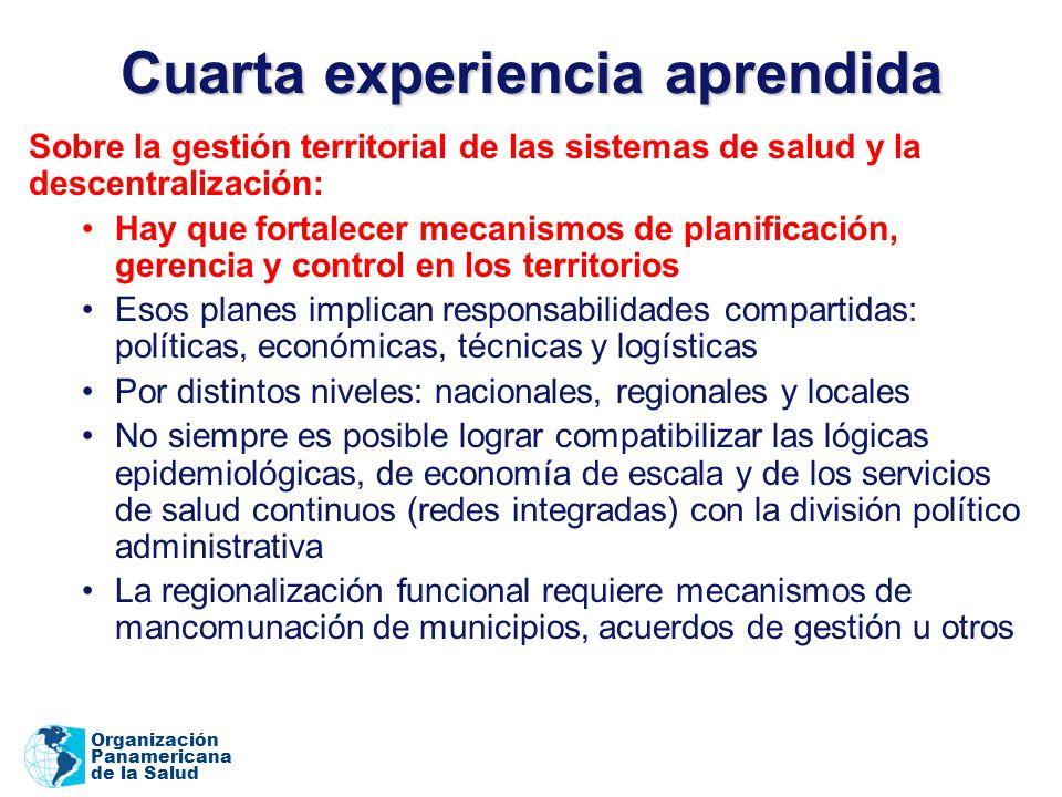 Organización Panamericana de la Salud Cuarta experiencia aprendida Sobre la gestión territorial de las sistemas de salud y la descentralización: Hay q