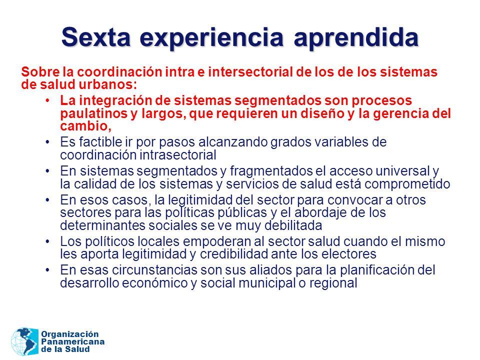 Organización Panamericana de la Salud Sexta experiencia aprendida Sobre la coordinación intra e intersectorial de los de los sistemas de salud urbanos