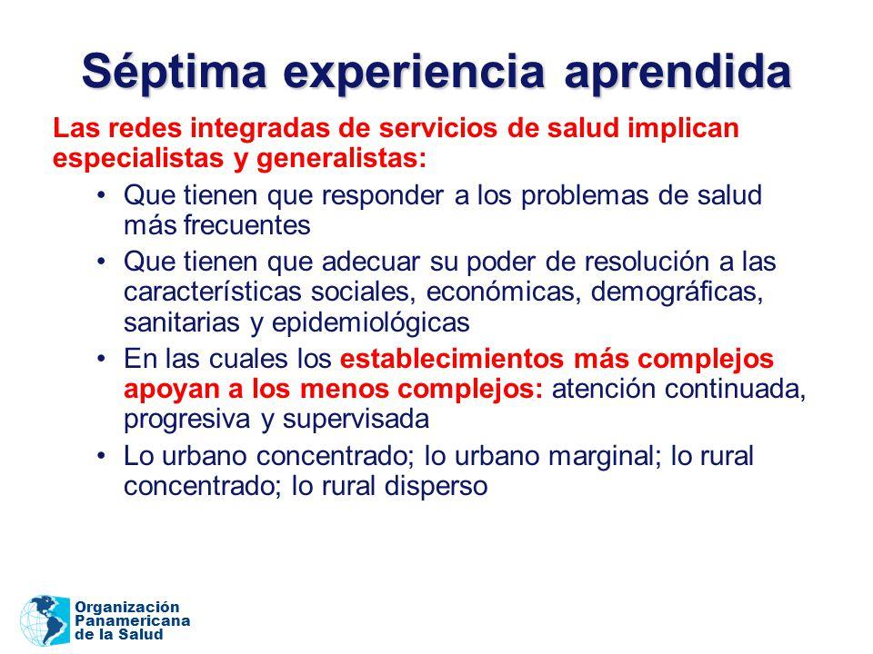 Organización Panamericana de la Salud Séptima experiencia aprendida Las redes integradas de servicios de salud implican especialistas y generalistas: