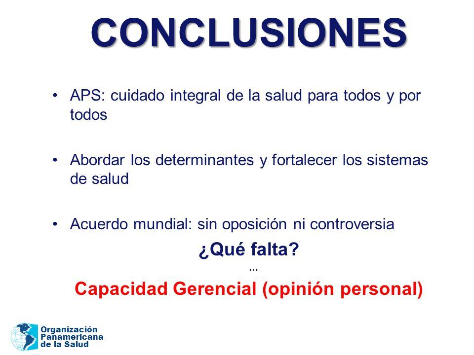 Organización Panamericana de la Salud CONCLUSIONES APS: cuidado integral de la salud para todos y por todos Abordar los determinantes y fortalecer los