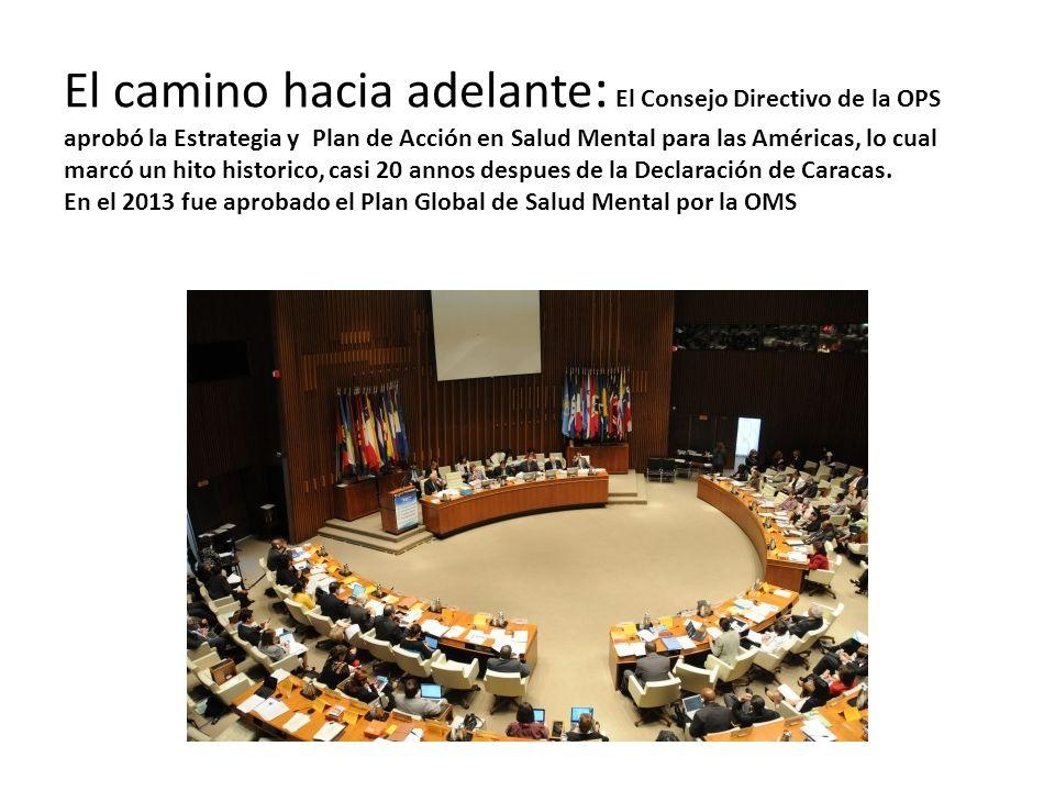 El camino hacia adelante : El Consejo Directivo de la OPS aprobó la Estrategia y Plan de Acción en Salud Mental para las Américas, lo cual marcó un hito historico, casi 20 annos despues de la Declaración de Caracas.