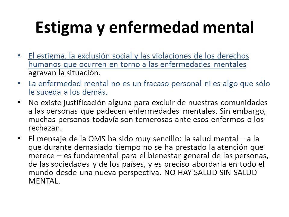 Estigma y enfermedad mental El estigma, la exclusión social y las violaciones de los derechos humanos que ocurren en torno a las enfermedades mentales agravan la situación.