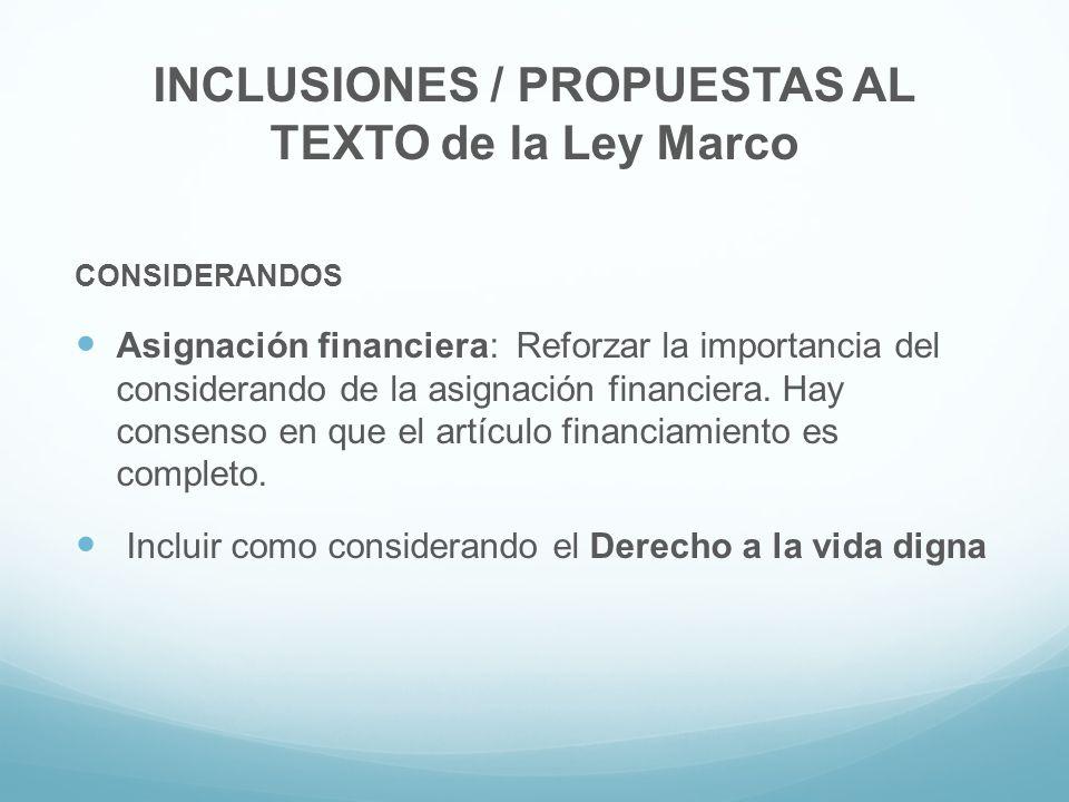 INCLUSIONES / PROPUESTAS AL TEXTO de la Ley Marco CONSIDERANDOS Asignación financiera: Reforzar la importancia del considerando de la asignación finan