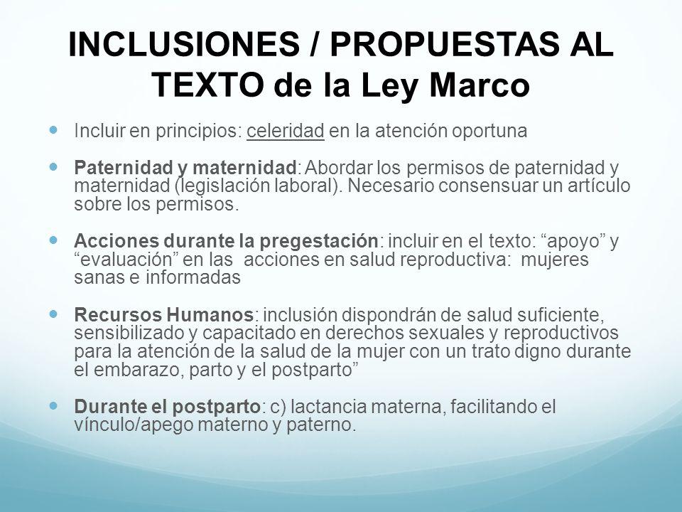 INCLUSIONES / PROPUESTAS AL TEXTO de la Ley Marco Incluir en principios: celeridad en la atención oportuna Paternidad y maternidad: Abordar los permisos de paternidad y maternidad (legislación laboral).
