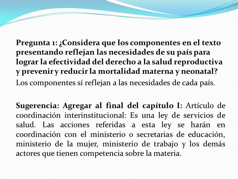 Pregunta 1: ¿Considera que los componentes en el texto presentando reflejan las necesidades de su país para lograr la efectividad del derecho a la sal