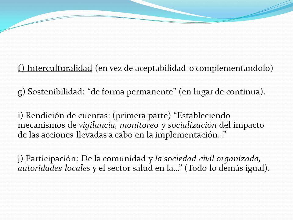 f) Interculturalidad (en vez de aceptabilidad o complementándolo) g) Sostenibilidad: de forma permanente (en lugar de continua). i) Rendición de cuent