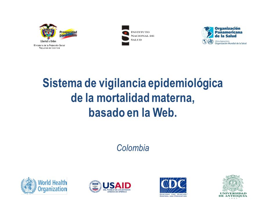 Sistema de vigilancia epidemiológica de la mortalidad materna, basado en la Web. Colombia Ministerio de la Protección Social República de Colombia
