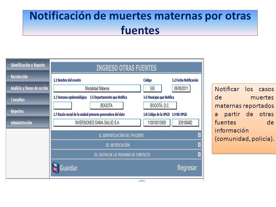 Notificación de muertes maternas por otras fuentes Notificar los casos de muertes maternas reportados a partir de otras fuentes de información (comuni