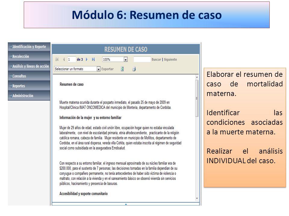 Módulo 6: Resumen de caso Elaborar el resumen de caso de mortalidad materna. Identificar las condiciones asociadas a la muerte materna. Realizar el an
