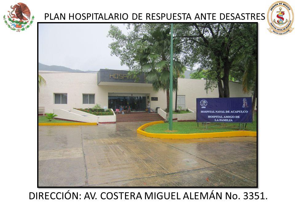 PLAN HOSPITALARIO DE RESPUESTA ANTE DESASTRES DIRECCIÓN: AV. COSTERA MIGUEL ALEMÁN No. 3351.