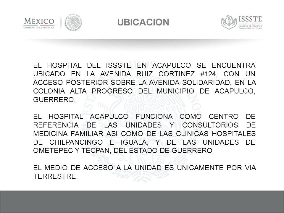 UBICACION EL HOSPITAL DEL ISSSTE EN ACAPULCO SE ENCUENTRA UBICADO EN LA AVENIDA RUIZ CORTINEZ #124, CON UN ACCESO POSTERIOR SOBRE LA AVENIDA SOLIDARIDAD, EN LA COLONIA ALTA PROGRESO DEL MUNICIPIO DE ACAPULCO, GUERRERO.