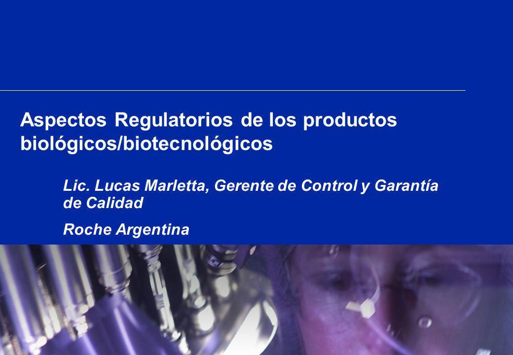 Aspectos Regulatorios de los productos biológicos/biotecnológicos Lic. Lucas Marletta, Gerente de Control y Garantía de Calidad Roche Argentina