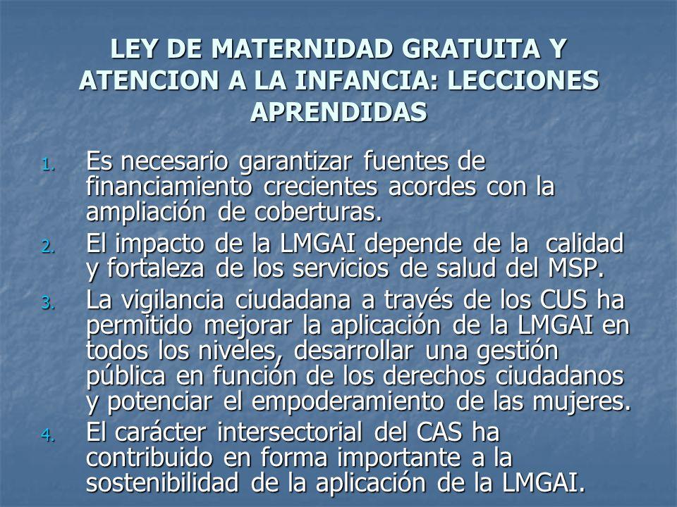 LEY DE MATERNIDAD GRATUITA Y ATENCION A LA INFANCIA: LECCIONES APRENDIDAS 1. Es necesario garantizar fuentes de financiamiento crecientes acordes con