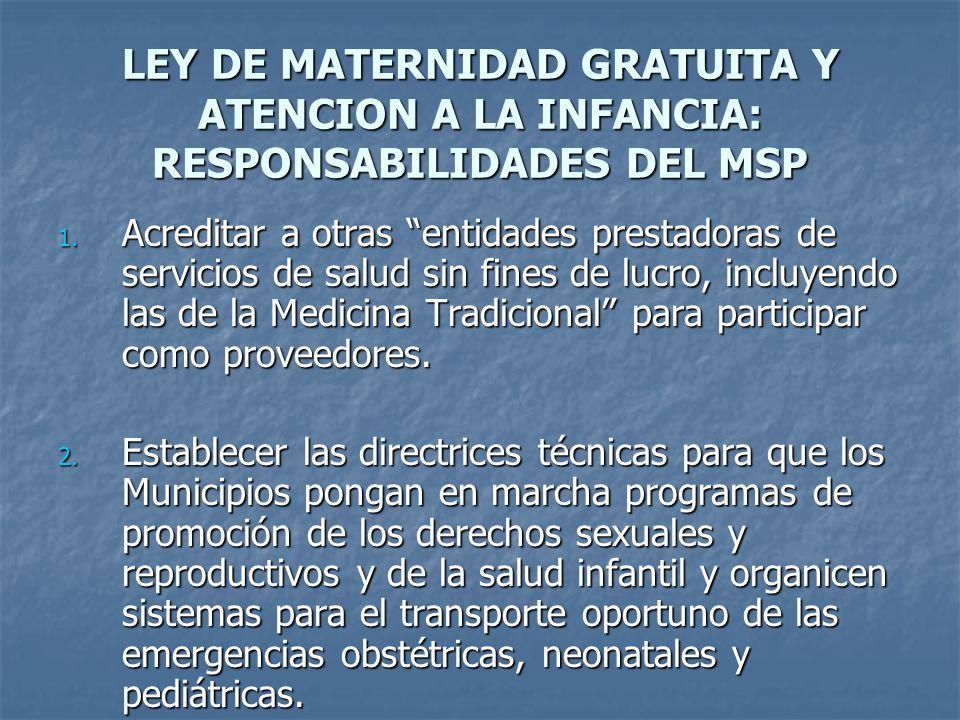 LEY DE MATERNIDAD GRATUITA Y ATENCION A LA INFANCIA: RESPONSABILIDADES DEL MSP 1. Acreditar a otras entidades prestadoras de servicios de salud sin fi