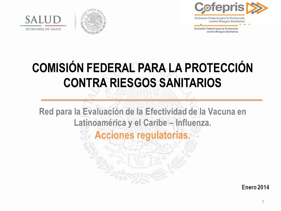 COMISIÓN FEDERAL PARA LA PROTECCIÓN CONTRA RIESGOS SANITARIOS Red para la Evaluación de la Efectividad de la Vacuna en Latinoamérica y el Caribe – Influenza.