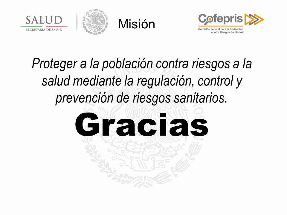 Proteger a la población contra riesgos a la salud mediante la regulación, control y prevención de riesgos sanitarios. Gracias Misión