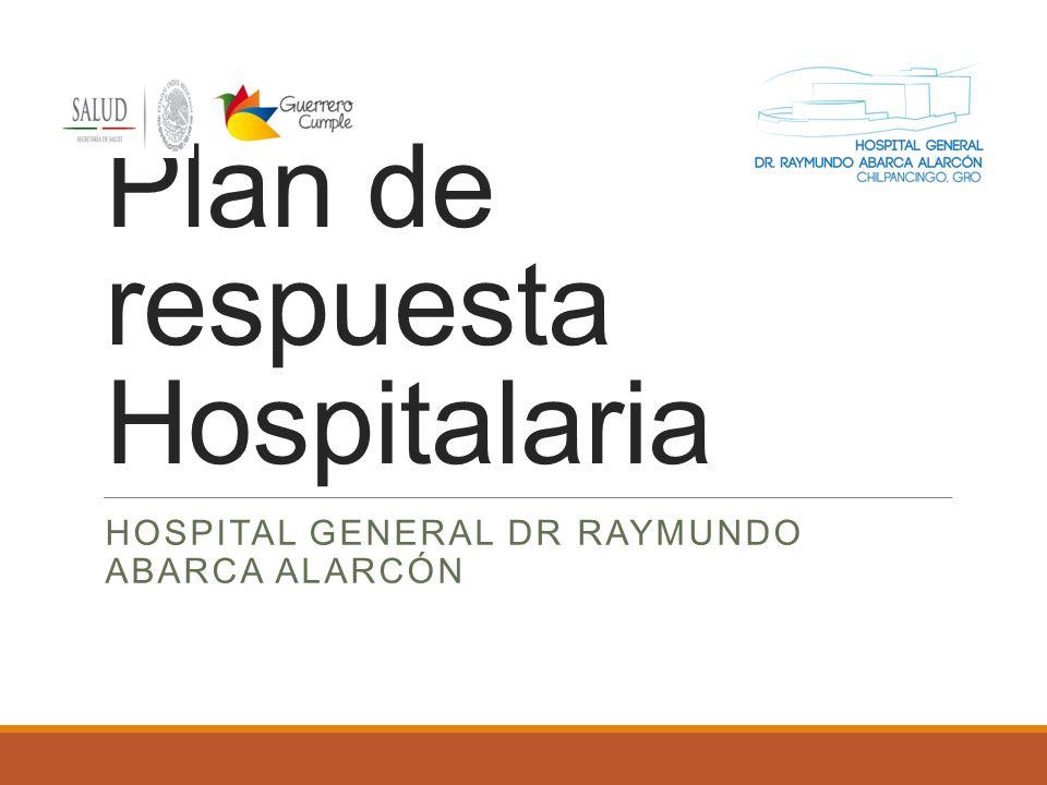 Plan de respuesta Hospitalaria HOSPITAL GENERAL DR RAYMUNDO ABARCA ALARCÓN