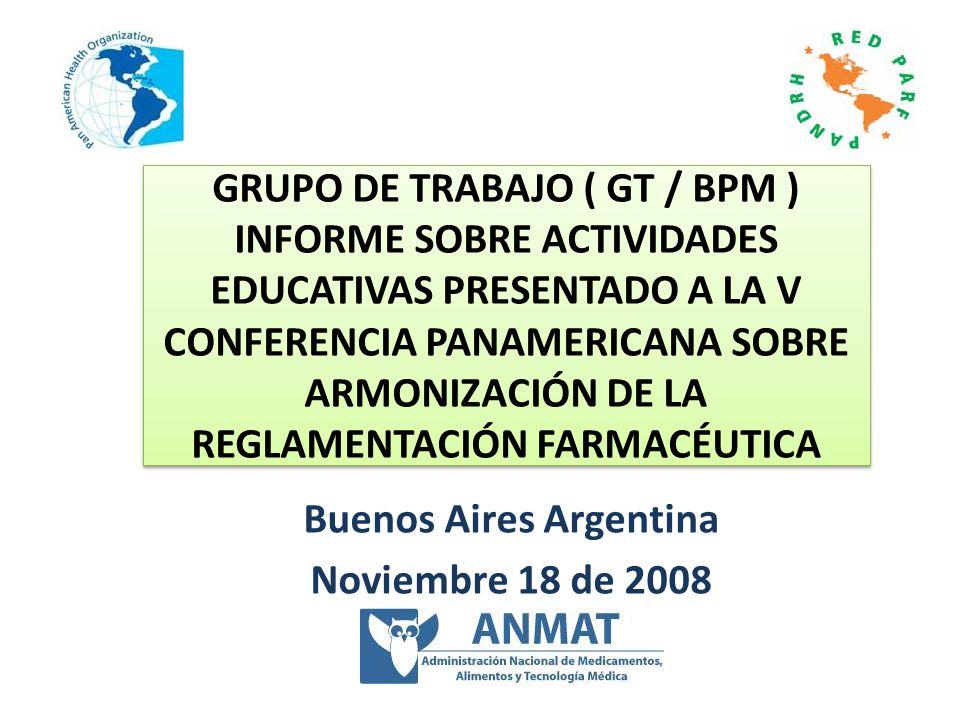 Grupo de Trabajo sobre las Buenas Prácticas de Manufactura (GT/BPM) El GT/BPM tienen 12 miembros y es coordinado por la FDA/EUA.