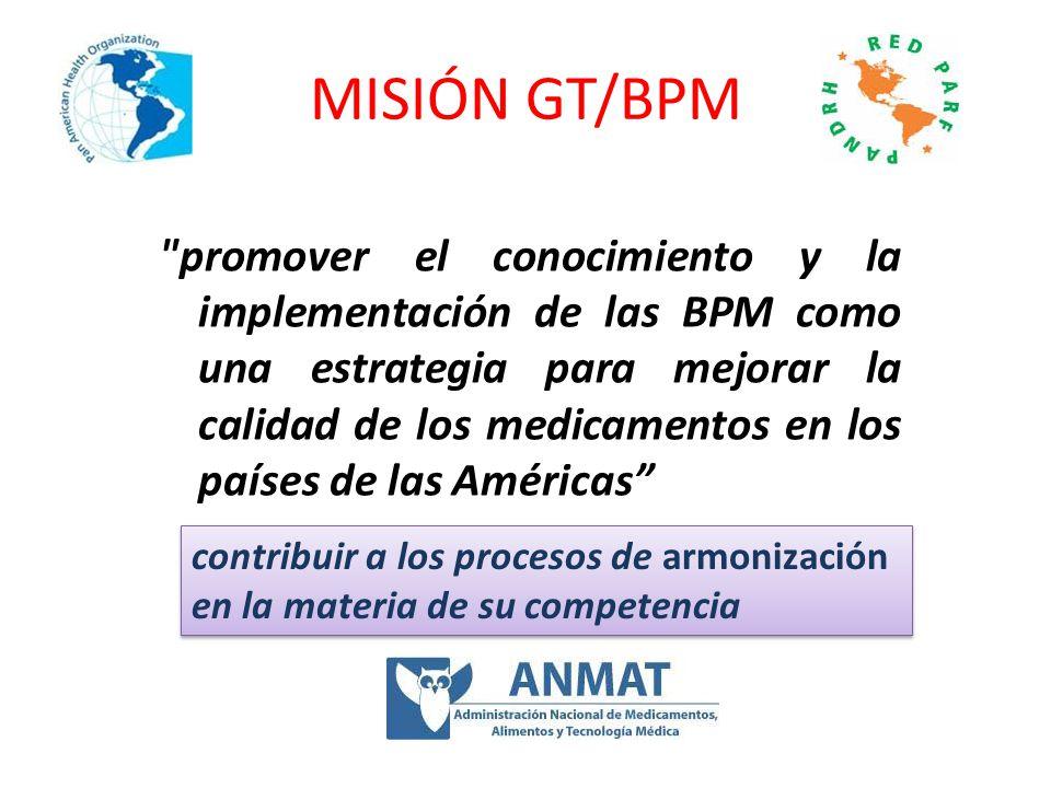 MISIÓN GT/BPM Adiestramiento/Educación; Desarrollo de una Guía armonizada para inspección de BPM; Monitoreo de la implementación de BPM y Apoyo a las autoridades nacionales de regulación.