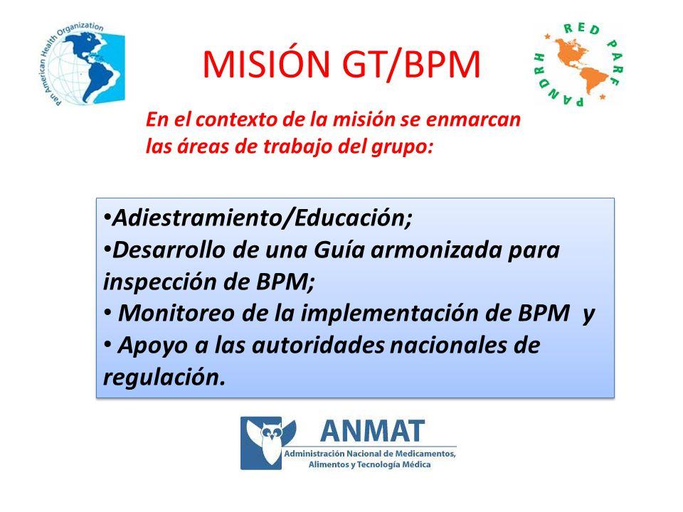 MISIÓN GT/BPM Adiestramiento/Educación; Desarrollo de una Guía armonizada para inspección de BPM; Monitoreo de la implementación de BPM y Apoyo a las