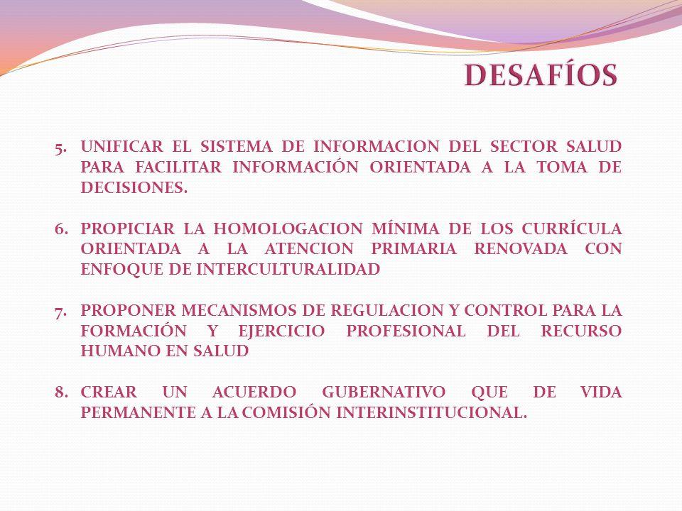 5.UNIFICAR EL SISTEMA DE INFORMACION DEL SECTOR SALUD PARA FACILITAR INFORMACIÓN ORIENTADA A LA TOMA DE DECISIONES. 6.PROPICIAR LA HOMOLOGACION MÍNIMA