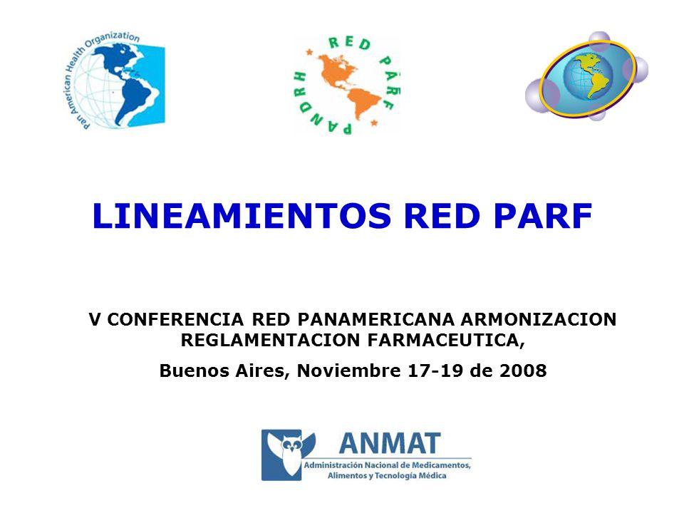 LINEAMIENTOS RED PARF V CONFERENCIA RED PANAMERICANA ARMONIZACION REGLAMENTACION FARMACEUTICA, Buenos Aires, Noviembre 17-19 de 2008