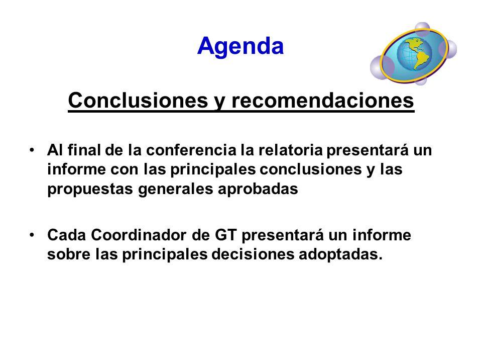 Agenda Conclusiones y recomendaciones Al final de la conferencia la relatoria presentará un informe con las principales conclusiones y las propuestas