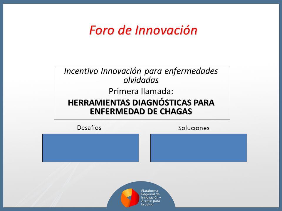 Foro de Innovación Incentivo Innovación para enfermedades olvidadas Primera llamada: HERRAMIENTAS DIAGNÓSTICAS PARA ENFERMEDAD DE CHAGAS Soluciones De