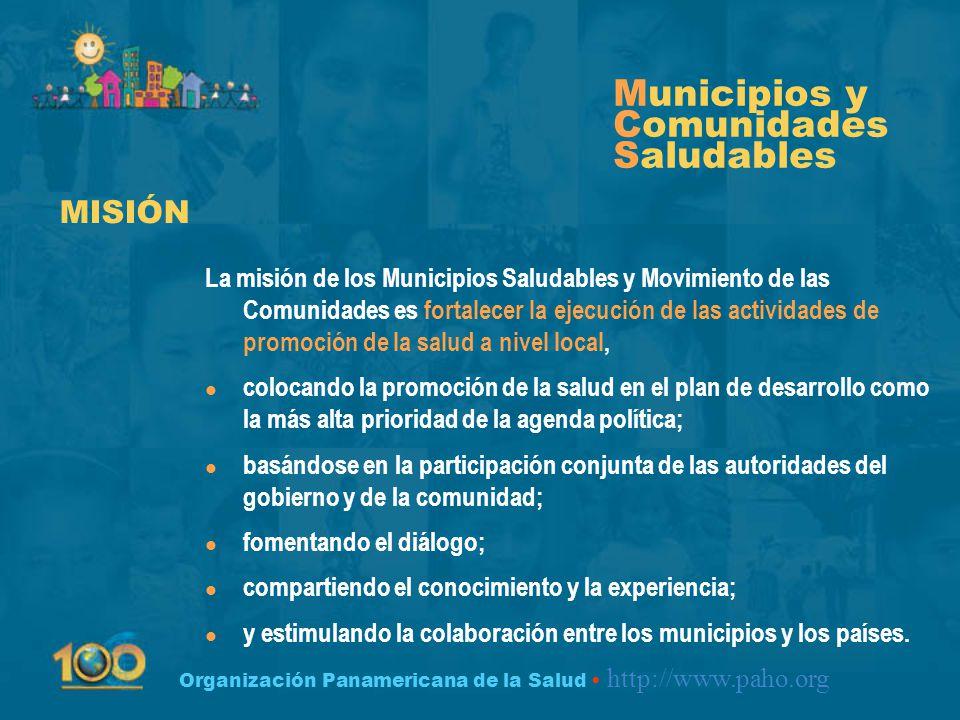 Organización Panamericana de la Salud http://www.paho.org La misión de los Municipios Saludables y Movimiento de las Comunidades es fortalecer la ejec