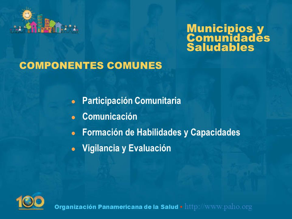 Organización Panamericana de la Salud http://www.paho.org Municipios y Comunidades Saludables l Participación Comunitaria l Comunicación l Formación d
