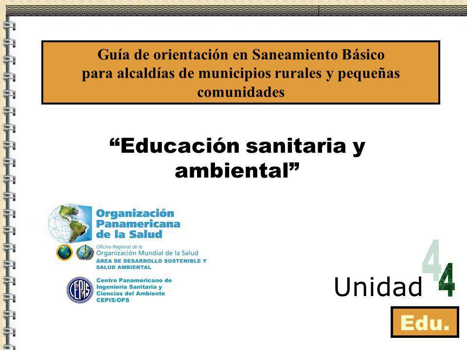 Educación sanitaria y ambiental Edu. Unidad Guía de orientación en Saneamiento Básico para alcaldías de municipios rurales y pequeñas comunidades