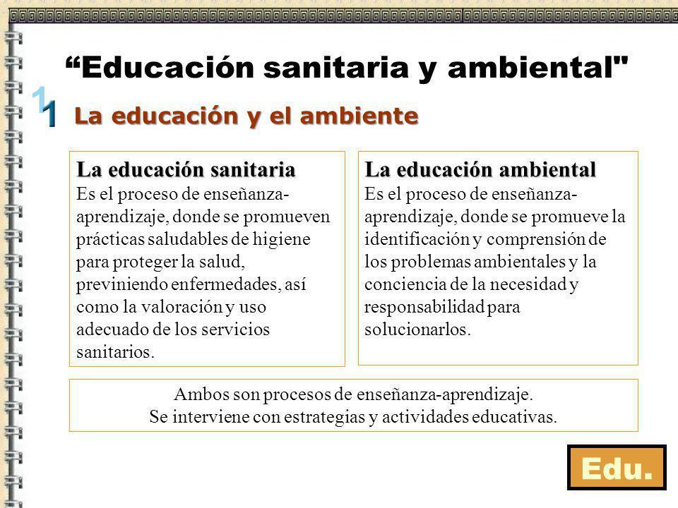 Edu. La educación sanitaria Es el proceso de enseñanza- aprendizaje, donde se promueven prácticas saludables de higiene para proteger la salud, previn