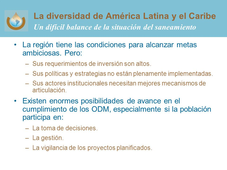 La diversidad de América Latina y el Caribe Un difícil balance de la situación del saneamiento La región tiene las condiciones para alcanzar metas ambiciosas.