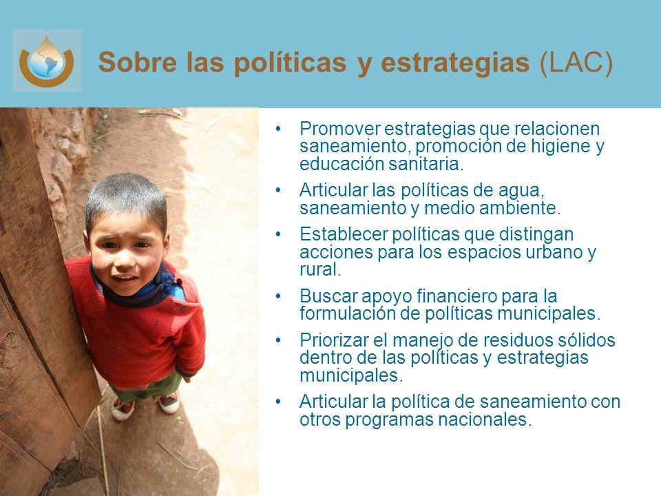 Sobre las políticas y estrategias (LAC) Promover estrategias que relacionen saneamiento, promoción de higiene y educación sanitaria.