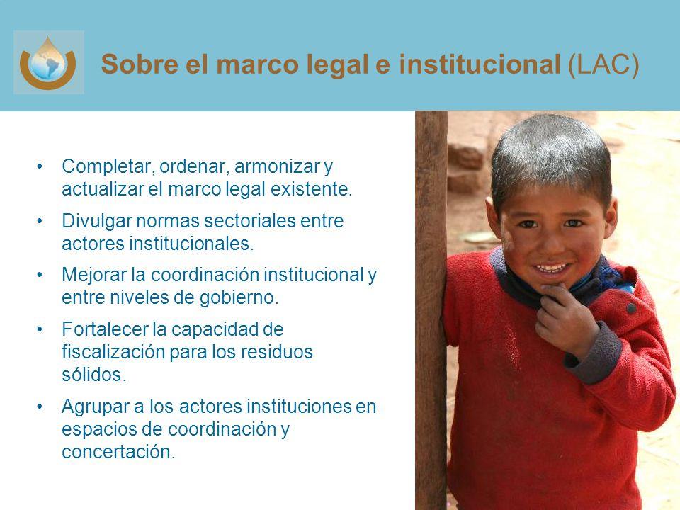 Sobre el marco legal e institucional (LAC) Completar, ordenar, armonizar y actualizar el marco legal existente.