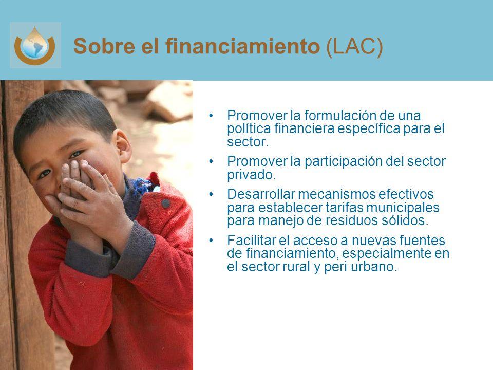 Sobre el financiamiento (LAC) Promover la formulación de una política financiera específica para el sector.